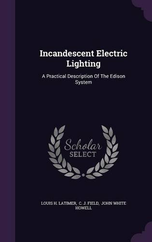 Incandescent Electric Lighting: A Practical Description Of The Edison System