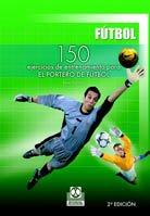 CIENTO 50 EJERCICIOS  DE ENTRENAMIENTO PARA EL PORTERO DE FÚTBOL (Futbol/ Soccer)