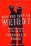 img - for Why are They So Weird?: What's Really Going on in a Teenager's Brain by Barbara Strauch (2003-03-03) book / textbook / text book