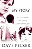 "MY STORY: ""A Child Called it"", ""The Lost Boy"", ""A Man Named Dave"" (0752853716) by Pelzer, Dave"