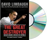 The Great Destroyer: Barack Obamas War on the Republic by David Limbaugh [Audiobook, Unabridged]