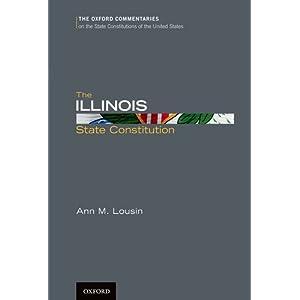 The Illinois State Constitution (Oxford Commentaries on the State Constitutions of the United States) Ann M. Lousin