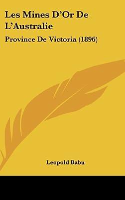 Les Mines D'Or de L'Australie: Province de Victoria (1896) par Leopold Babu
