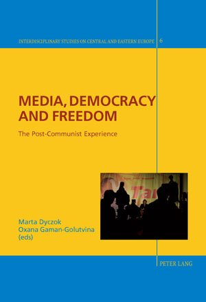 Media, Democracy and Freedom: The Post-Communist Experience (Interdisciplinary Studies on Central and Eastern Europe)