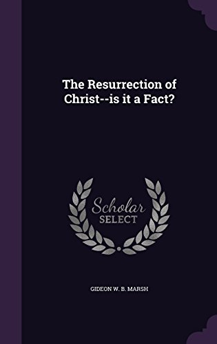 The Resurrection of Christ--is it a Fact?