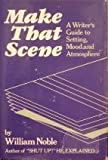 img - for Make That Scene: A Writer's Guide to Setting, Mood and Atmosphere English Language edition by Noble, William (1988) Hardcover book / textbook / text book