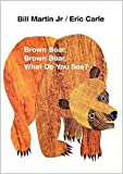 Brown Bear, Brown Bear, What Do You See? Publisher: Henry Holt and Co. (BYR)