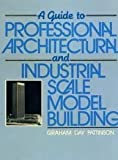 img - for A Guide to Professional Architectural and Industrial Scale Model Building book / textbook / text book
