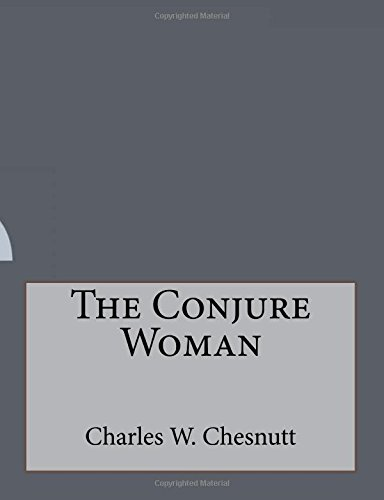 an overview of charles w chesnutts the conjure woman