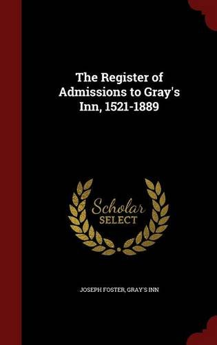 The Register of Admissions to Gray's Inn, 1521-1889