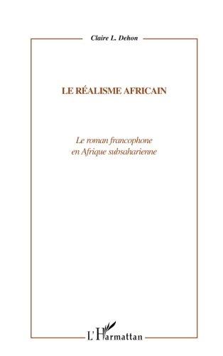 LE RÉALISME AFRICAIN: Le roman francophone en Afrique subsaharienne (French Edition)