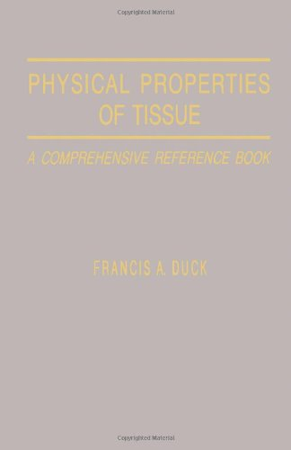 Physical Properties of Tissue: A Comprehensive Reference Network, by Francis A. Duck