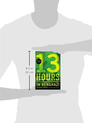 13 Hours. The Inside Account Of What Really Happened In Benghazi