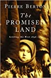 The Promised Land : Settling the West, 1896-1914 (0140117571) by Berton, Pierre