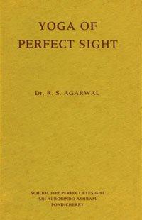Yoga of Perfect Sight, R.S. Agarwal