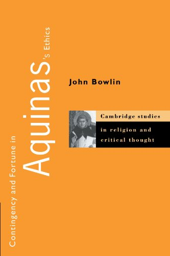 Contingency and Fortune in Aquinas's Ethics (Cambridge Studies in Religion and Critical Thought)