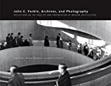 img - for Linda Fraser: John C. Parkin, Archives and Photography : Reflections on the Practice and Presentation of Modern Architecture (Paperback); 2013 Edition book / textbook / text book