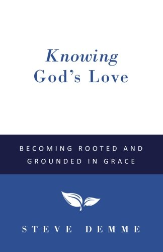 Knowing God's Love: Being Rooted and Grounded in Grace