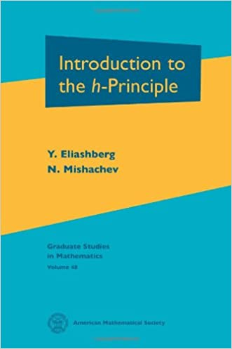 Introduction to the $h$-Principle (Graduate Studies in Mathematics, V 48) written by Y. Eliashberg