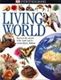 img - for Living World: Discover the Secrets of the Earth and Its Extraordinary Habitats (Eyewitness Books) book / textbook / text book