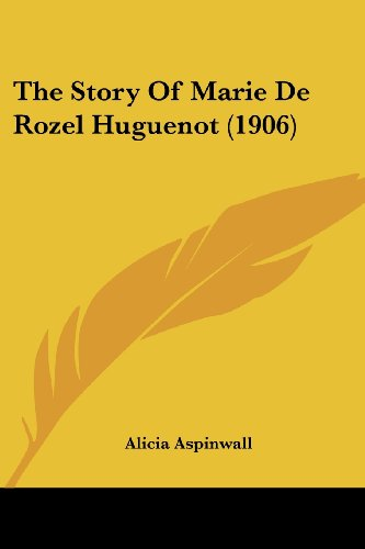 The Story of Marie de Rozel Huguenot (1906)