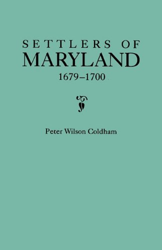 Settlers of Maryland, 1679-1700, Peter Wilson Coldham