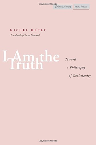 I am the Truth: Toward a Philosophy of Christianity (Cultural Memory in the Present Series)