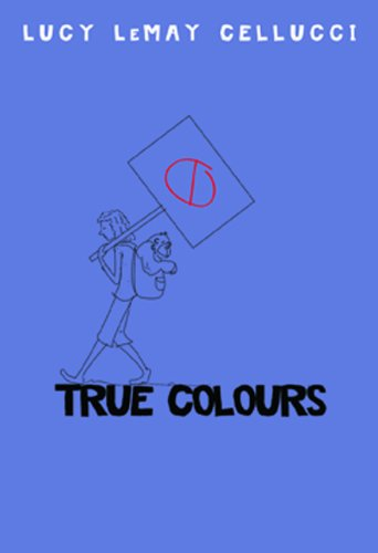 True Colours (Paperback) by Lucy Lemay Cellucci