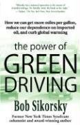 The Power of Green Driving: How We Can Get More Miles Per Gallon, Reduce Our Dependence on Imported Oil, and Curb Global Warming