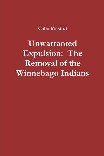 Unwarranted Expulsion: The Removal of the Winnebago Indians PDF