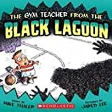 The Gym Teacher from the Black Lagoon (Black Lagoon Adventures)