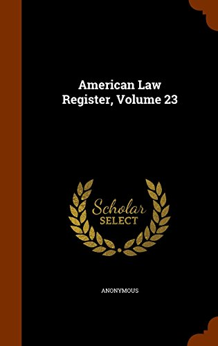 American Law Register, Volume 23