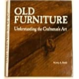 Old furniture: Understanding the craftsman's art by Smith, Nancy A published by Bobbs-Merrill Hardcover