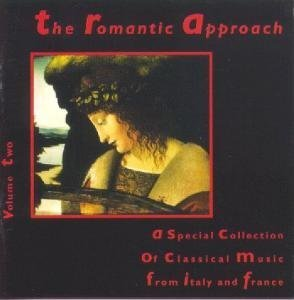 The Romantic Approach, Volume 2: A Special Collection of Music From Italy and France