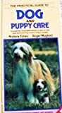 img - for The Practical Guide to Dog and Puppy Care: A Superbly Illustrated Guide to Day-To-Day Care and Training of Your Dog or Puppy book / textbook / text book