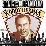 echange, troc Woody Herman - Giants of the Big Band Era