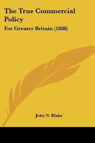 The True Commercial Policy: For Greater Britain (1888)