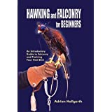 Hawking and Falconry for Beginners: An Introductory Guide to Falconry and Training Your First Birdby Adrian Hallgarth