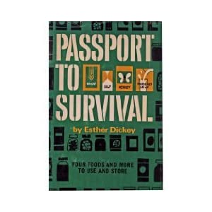 Passport to Survival: Four Foods and More to Use and Store