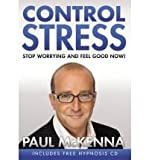 Control Stress: Stop Worrying and Feel Good Now!