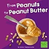 From Peanuts to Peanut Butter (First Facts: From Farm to Table)
