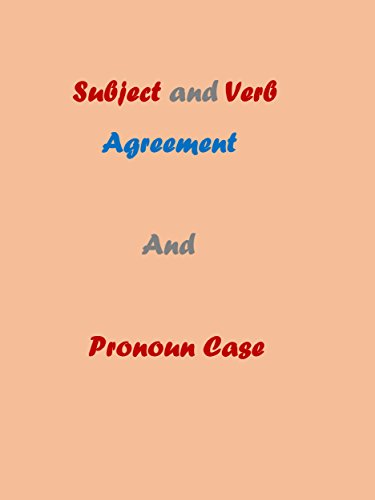 Subject and verb agreement and pronoun case