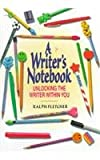 A Writer's Notebook: Unlocking the Writer Within You (0380784300) by Fletcher, Ralph