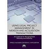 img - for Using Legal Project Management in Merger and Acquisition Transactions: A Guidebook for Managing Deals Effectively and Efficiently book / textbook / text book