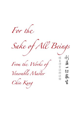 For the Sake of All Beings: From the Works of Venerable Master Chin Kung PDF