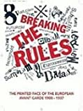 Breaking the Rules: The Printed Face of the European Avant Garde 1900-1937 Stephen Bury