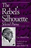 img - for By Faiz Ahmed Faiz - The Rebel's Silhouette: Selected Poems (New edition) (6.1.1995) book / textbook / text book