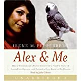 Alex & Me: How a Scientist and a Parrot uncovered a Hidden World of Animal Intelligence--and Formed a Deep Bond in the Process [Unabridged 5-CD Set] (AUDIO CD/AUDIO BOOK)