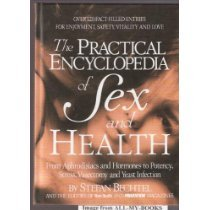 The Practical Encyclopedia of Sex and Health: From Aphrodisiacs and Hormones to Potency, Stress, Vasectomy, and Yeast In