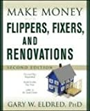 Gary W. Eldred Make Money with Flippers, Fixers, and Renovations (Make Money in Real Estate)